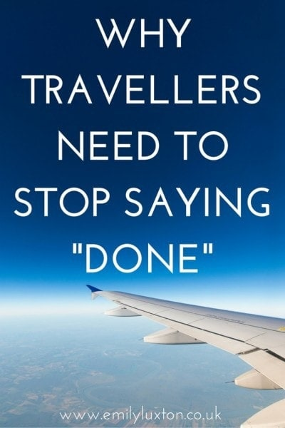 "Been There, Not Done That: Why travellers should stop calling countries ""done"""