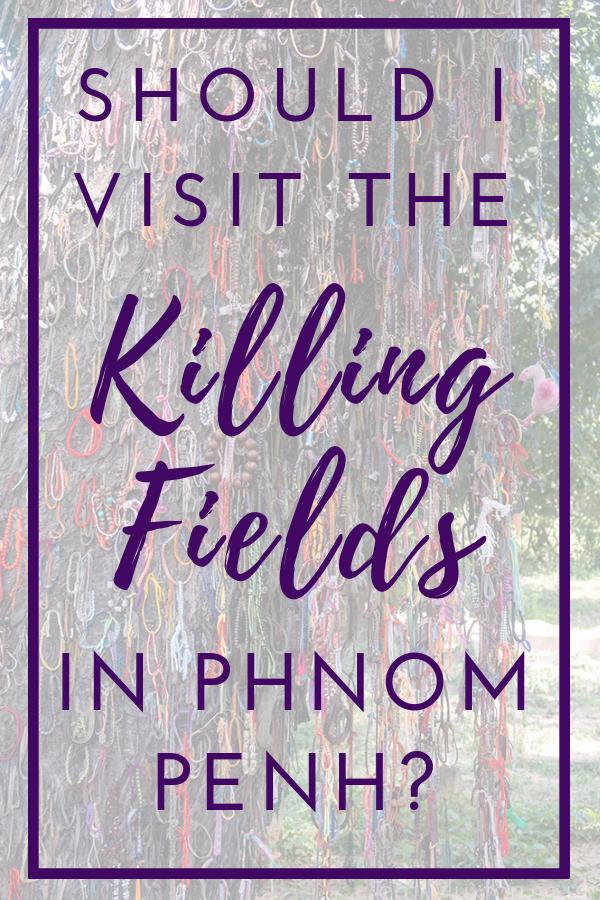 Should I Visit the Killing Fields in Phnom Penh?