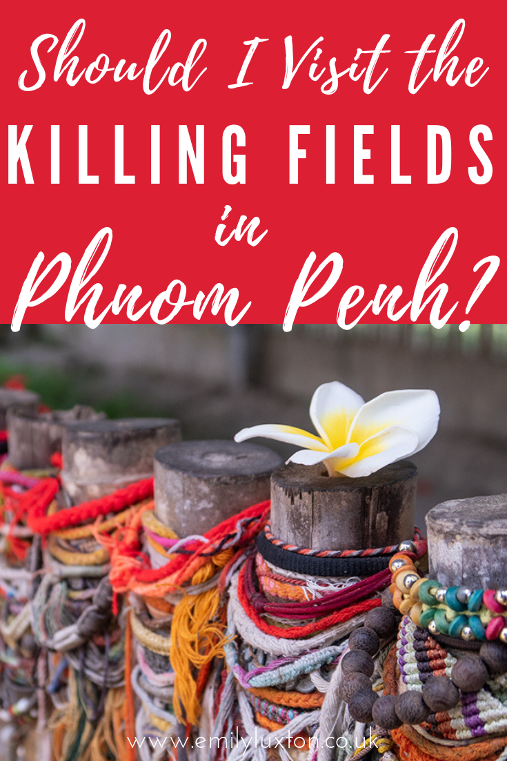 """Should I Visit the Killing Fields in Phnom Penh?"""